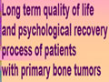 Long term quality of life and psychological recovery process of patients with primary bone tumors.